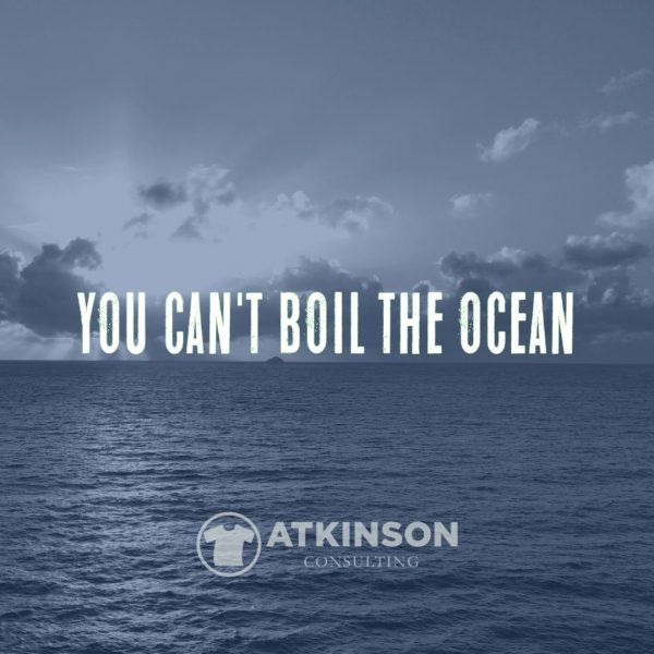 You Can't Boil the Ocean - Marshall Atkinson