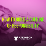How to Build a Culture of Responsibility - Marshall Atkinson
