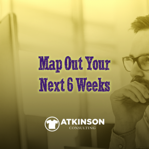 Map Out Your Next Six Weeks