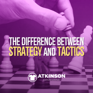 The Difference Between Strategy and Tactics