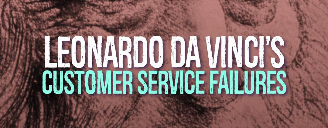 Leonardo da Vinci's Customer Service Failures