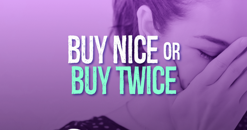 Buy Nice or Buy Twice
