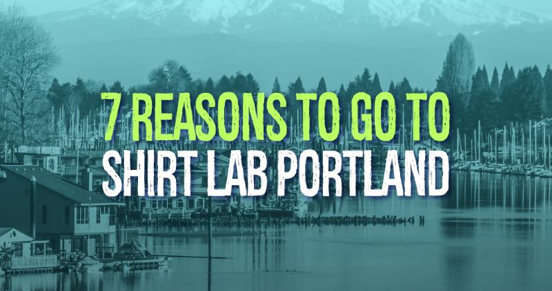 7 Reasons To Go To Shirt Lab Portland