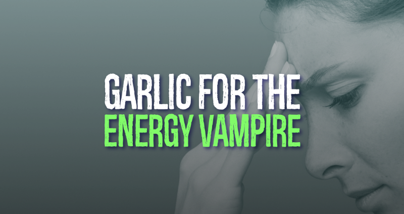 Garlic for the Energy Vampire