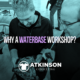 Why A Waterbase Workshop?