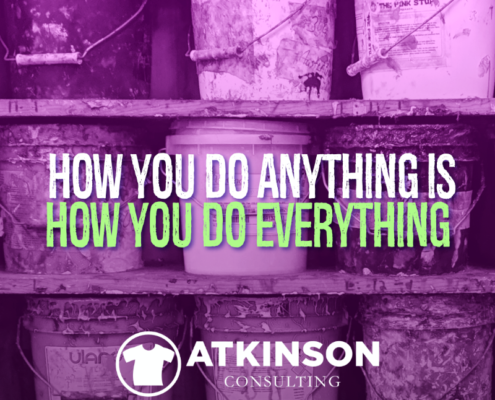 How You Do Anything Is How You Do Everything
