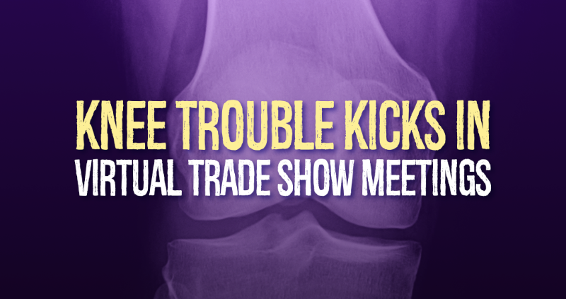Knee Trouble Kicks In Virtual Trade Show Meetings