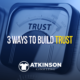 3 Ways to Build Trust