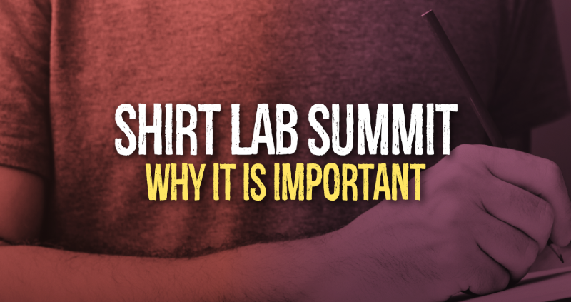 Shirt Lab Summit: Why It Is Important