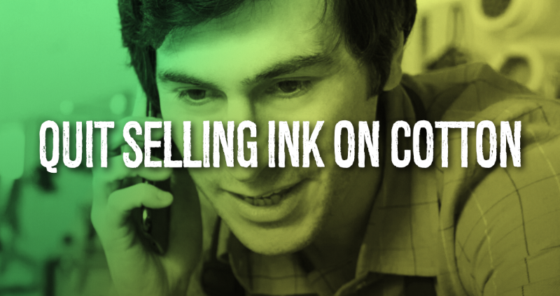 Quit Selling Ink On Cotton