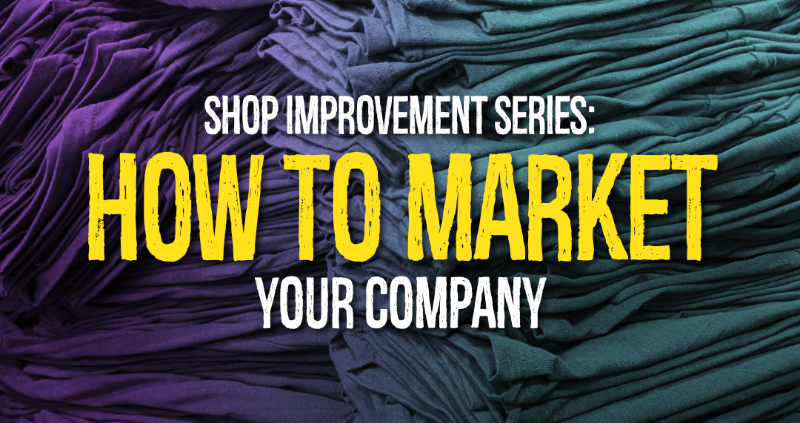 Shop Improvement Series: How to Market Your Company