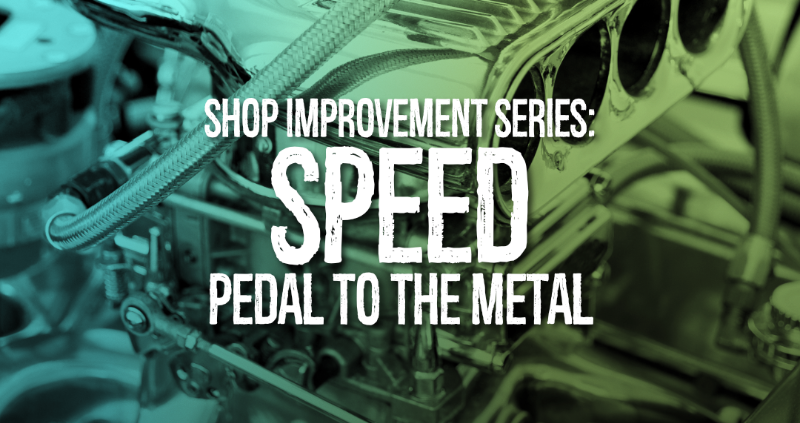 Shop Improvement Series: Speed - Pedal to the Metal