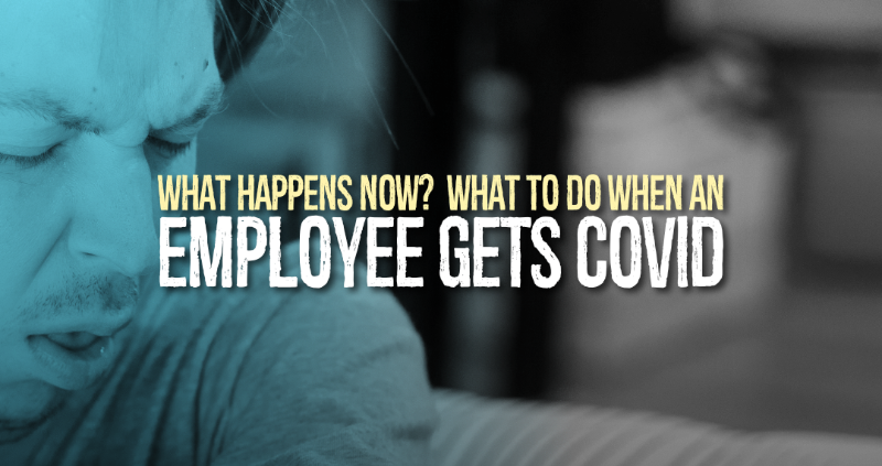 What Happens Now? What to do when an Employee Gets COVID