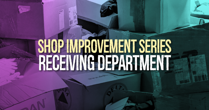 Shop Improvement Series: Receiving Department