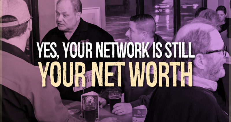 Yes, Your Network Is Still Your Net Worth