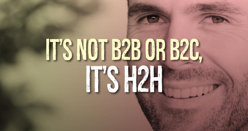 It's Not B2B or B2C It's H2H