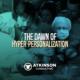 The Dawn of Hyper-personalization