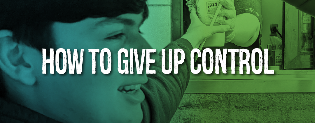 How to Give Up Control