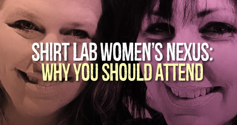 Shirt Lab Women's Nexus: Why You Should Attend