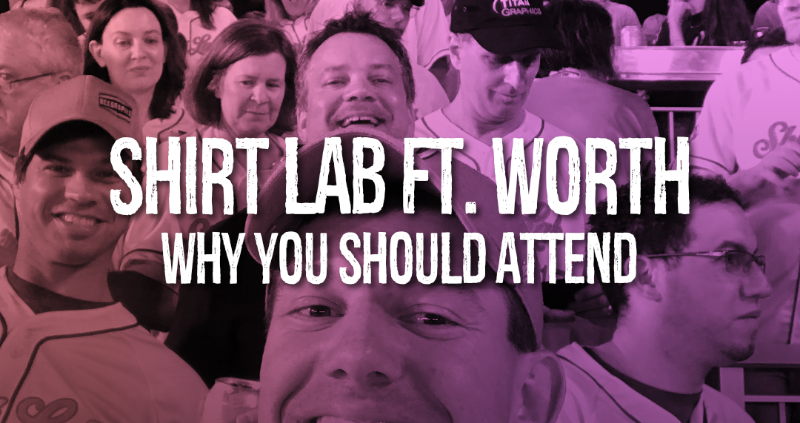 Shirt Lab Ft. Worth Why You Should Attend