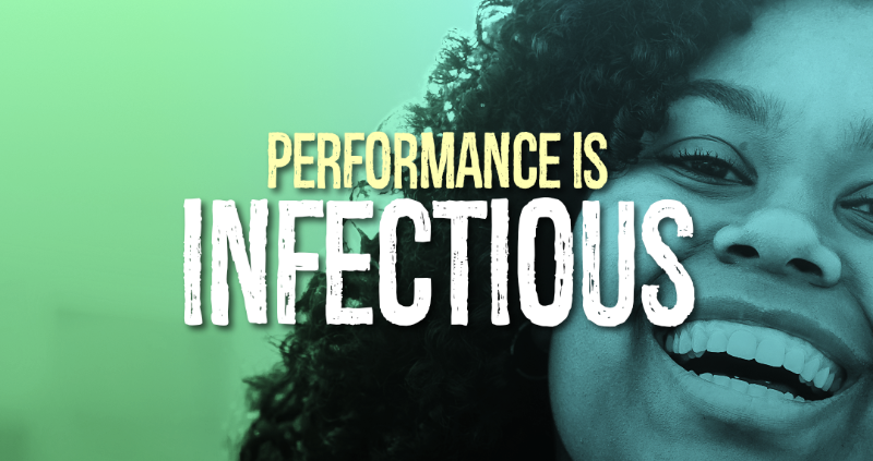 Performance is Infectious